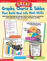 Great Graphs, Charts & Tables That Build Real-Life Math Skills: High-Interest Reproducible Activities  (Grades 4-8)