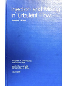 Injection And Mixing In Turbulent Flow (Progress In Astronautics And Aeronautics)