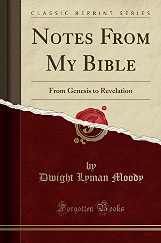 Notes From My Bible: From Genesis To Revelation (Classic Reprint)
