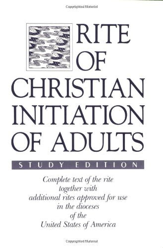Rite Of Christian Initiation Of Adults, Study Edition: Complete Text Of The Rite Together With Additional Rites Approved For Use In The Dioceses Of The United States Of America