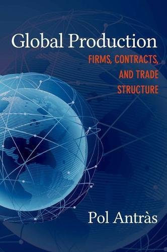 Global Production: Firms, Contracts, And Trade Structure (Crei Lectures In Macroeconomics)