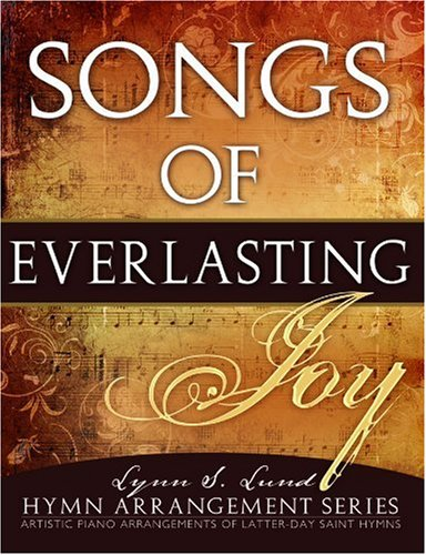 Songs Of Everlasting Joy: Artistic Piano Arrangements Of Best-Loved Hymns