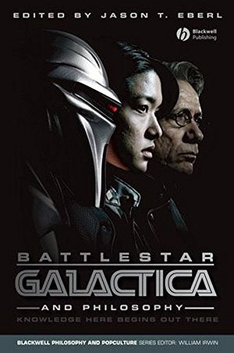 Battlestar Galactica And Philosophy: Knowledge Here Begins Out There