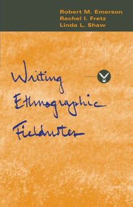Writing Ethnographic Fieldnotes (Chicago Guides To Writing, Editing, And Publishing)