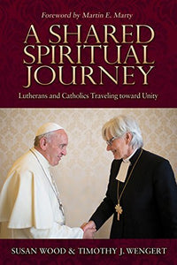 Shared Spiritual Journey, A: Lutherans And Catholics Traveling Toward Unity