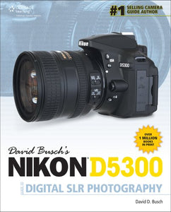 David Buschs Nikon D5300 Guide To Digital Slr Photography