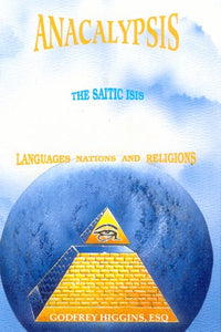 Anacalypsis- The Saitic Isis: Languages, Nations And Religions, Vol. 2