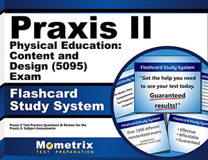 Praxis Ii Physical Education: Content And Design (5095) Exam Flashcard Study System: Praxis Ii Test Practice Questions & Review For The Praxis Ii: Subject Assessments (Cards)