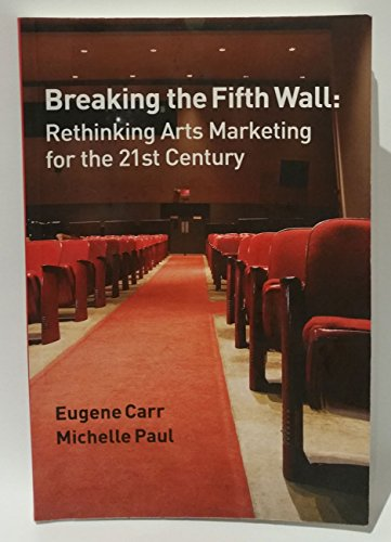 Breaking The Fifth Wall : Rethinking Arts Marketing For The 21St Century