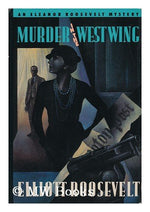 Murder In The West Wing: An Eleanor Roosevelt Mystery