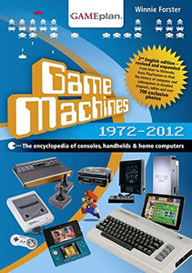 Game Machines 1972-2012  The Encyclopedia Of Consoles, Handhelds And Home Computers