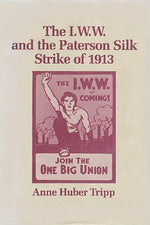 The I W W And The Paterson Silk Strike Of 1913 [Iww]