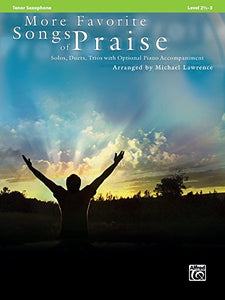 More Favorite Songs Of Praise (Solo-Duet-Trio With Optional Piano): Tenor Sax (Favorite Instrumental Series)
