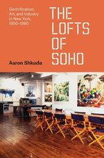 The Lofts Of Soho: Gentrification, Art, And Industry In New York, 19501980 (Historical Studies Of Urban America)
