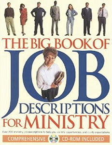 The Big Book Of Job Descriptions For Ministry: Over 200 Ministry Job Descriptions To Help You Identify Opportunities And Clarify Expectations. Cd-Rom Included.