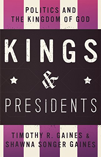 Kings And Presidents: Politics And The Kingdom Of God