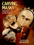 Carving Masks: Tribal, Ethnic & Folk Projects