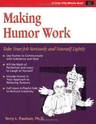 Making Humor Work: Take Your Job Seriously And Yourself Lightly (Fifty-Minute Series)
