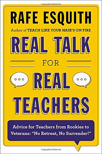 Real Talk For Real Teachers: Advice For Teachers From Rookies To Veterans:No Retreat, No Surrender!