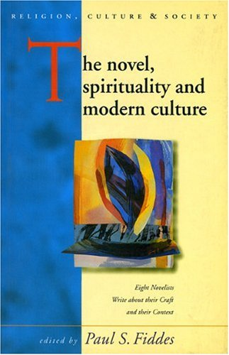 The Novel, Spirituality And Modern Culture: Eight Novelists Write About Their Craft And Their Context (Religion, Culture, And Society)