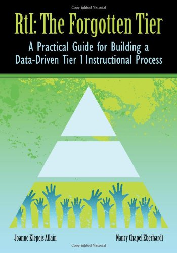 Rti: The Forgotten Tier A Practical Guide For Building A Data-Driven Tier 1 Instructional Process
