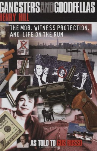 Gangsters And Goodfellas: Wiseguys, Witness Protection, And Life On The Run