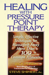 Healing With Pressure Point Therapy: Simple, Effective Techniques For Massaging Away More Than 100 Common Ailments