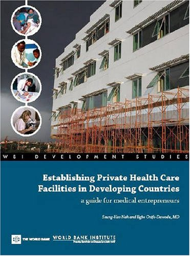 Establishing Private Health Care Facilities In Developing Countries: A Guide For Medical Entrepreneurs (Wbi Development Studies)