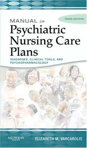 Manual Of Psychiatric Nursing Care Plans, 3E (Varcarolis, Manual Of Psychiatric Nursing Care Plans)