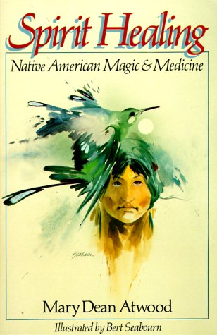 Spirit Healing: Native American Magic & Medicine