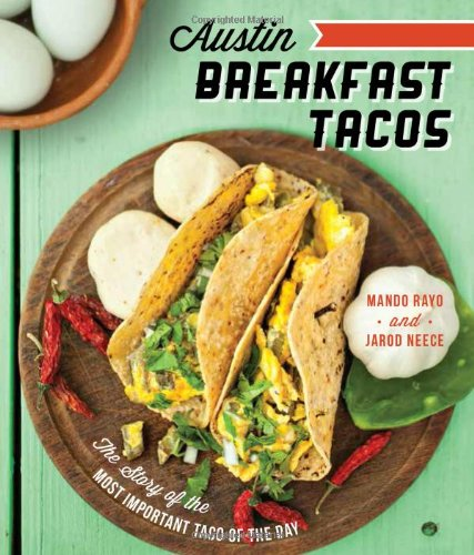 Austin Breakfast Tacos: The Story Of The Most Important Taco Of The Day (American Palate)