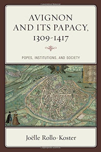 Avignon And Its Papacy, 13091417: Popes, Institutions, And Society