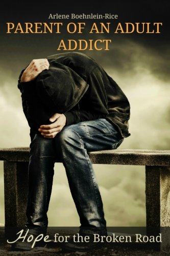 Parent Of An Adult Addict: Hope For The Broken Road