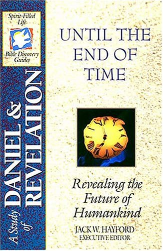 A Study Of Daniel & Revelation: Until The End Of Time: Revealing The Future Of Humankind