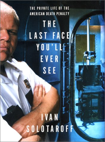 The Last Face You'Ll Ever See: The Private Life Of The American Death Penalty