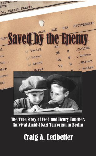 Saved By The Enemy: The True Story Of Fred And Henry Taucher: Survival Amidst Nazi Terrorism In Berlin