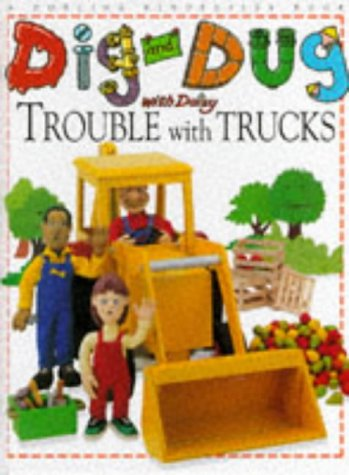 Dig And Dug With Daisy Trouble With Trucks (Dig & Dug Picture Books)