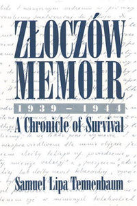 Zloczw Memoir: 1939-1944 A Chronicle Of Survival