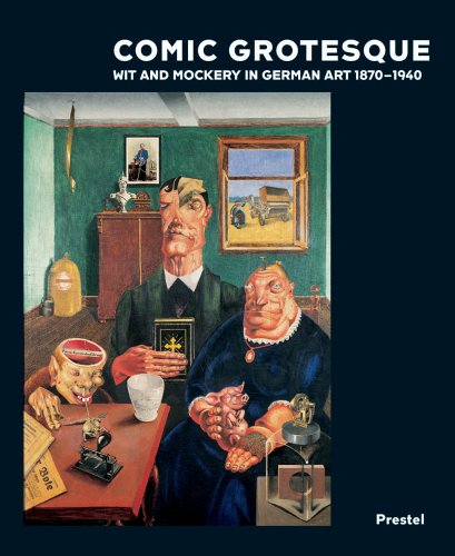 Comic Grotesque: Wit And Mockery In German Art, 1870-1940