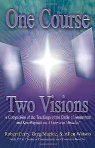 One Course, Two Visions: A Comparison Of The Teachings Of The Circle Of Atonement And Ken Wapnick On 'A Course In Miracles'