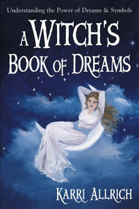 A Witch'S Book Of Dreams: Understanding The Power Of Dreams And Symbols