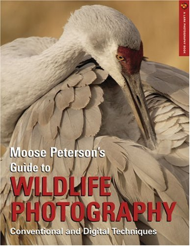 Moose Peterson'S Guide To Wildlife Photography: Conventional And Digital Techniques (A Lark Photography Book)