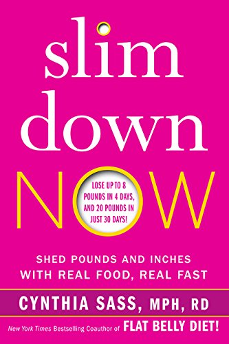 Slim Down Now: Shed Pounds And Inches With Real Food, Real Fast