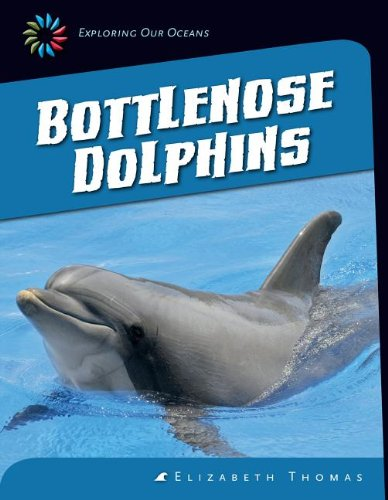 Bottlenose Dolphins (21St Century Skills Library: Exploring Our Oceans)