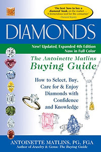 Diamonds (4Th Edition): The Antoinette Matlins Buying Guidehow To Select, Buy, Care For & Enjoy Diamonds With Confidence And Knowledge