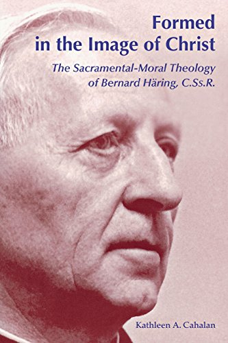 Formed In The Image Of Christ: The Sacramental-Moral Theology Of Bernard Hring, C.Ss.R.