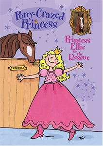 Pony-Crazed Princess: Princess Ellie To The Rescue - Book #1