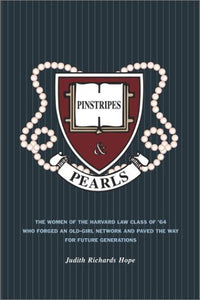 Pinstripes & Pearls: The Women Of The Harvard Law Class Of '64 Who Forged An Old Girl Network And Paved The Way For Future Generations (Lisa Drew Books)