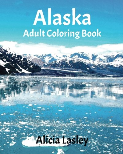 Alaska : Adult Coloring Book: Beautiful City Sketches Coloring Book (United States Coloring Book Series)