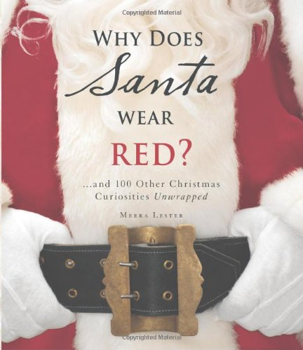 Why Does Santa Wear Red?: And 100 Other Christmas Curiousities Unwrapped!